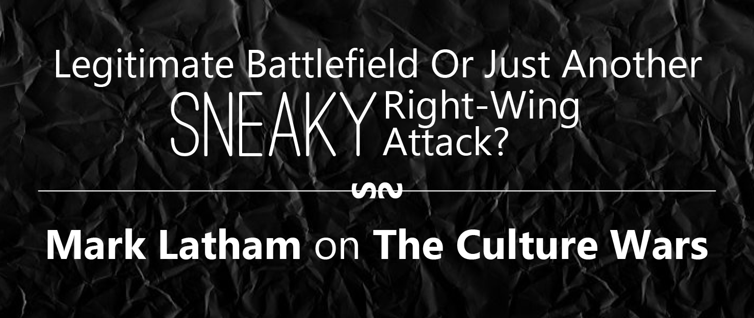The Culture Wars: Legitimate Battlefield Or Just Another Sneaky Right-Wing Attack
